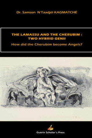 The Lamassu And The Cherubim: Two Hybrid Genii - Dr. Samson  N'Taadjèl KAGMATCHÉ